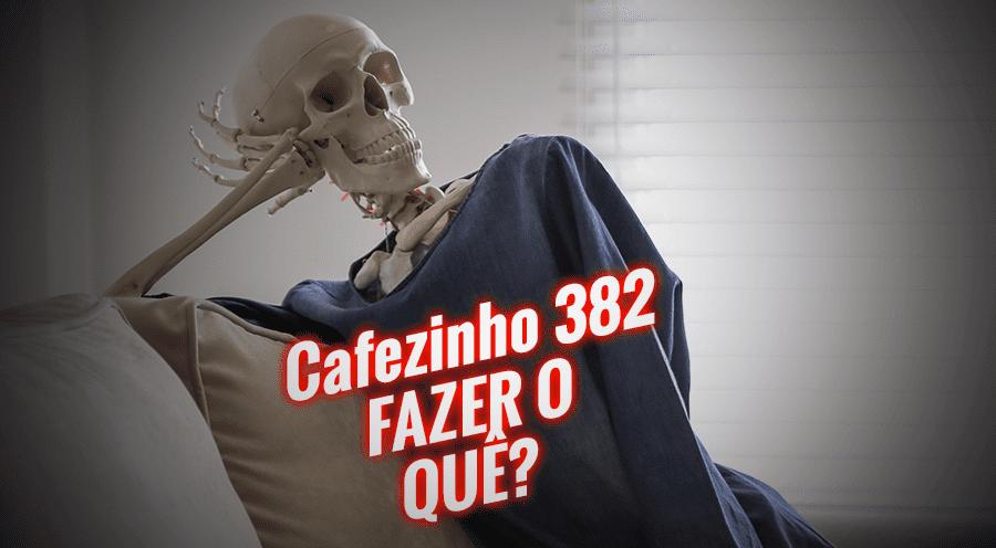 Imagem referente à: Cafezinho 382 – Fazer o quê?
