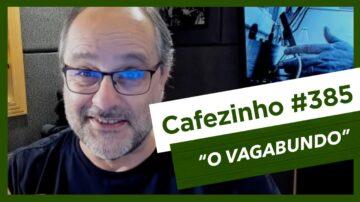 Cafezinho 385 – O Vagabundo