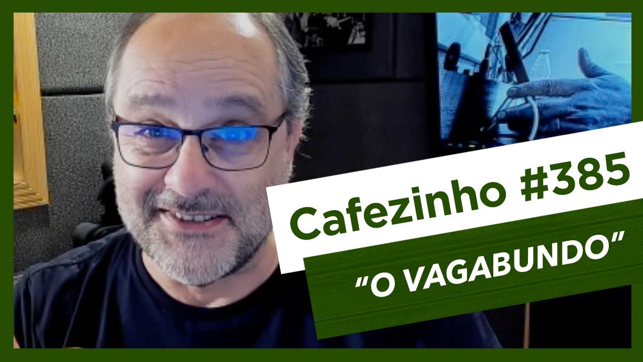 Imagem referente à: Cafezinho 385 – O Vagabundo