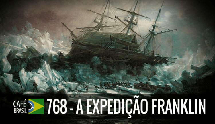 Café Brasil 768 – A Expedição Franklin
