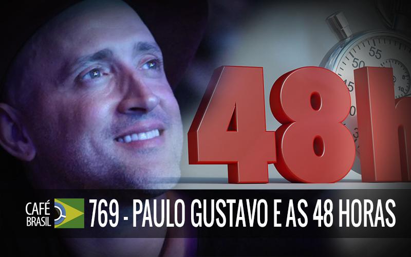 Imagem referente à: Café Brasil 769 – Paulo Gustavo e as 48 horas
