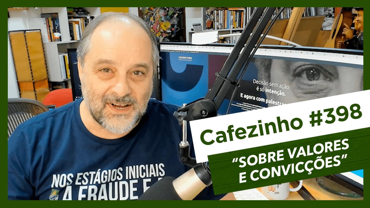 Cafezinho 398 – Sobre valores e convicções