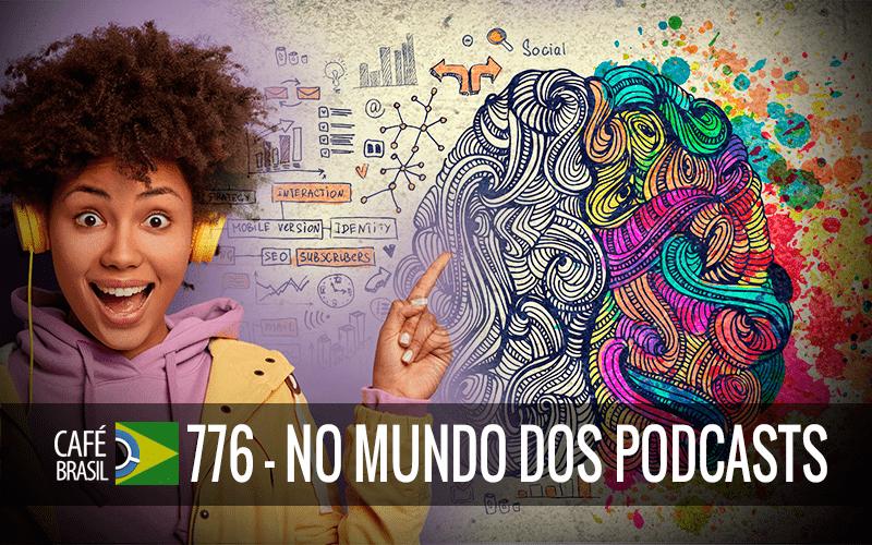 Café Brasil 776 – No mundo dos podcasts