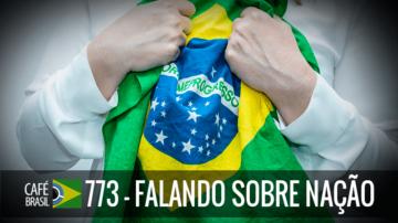Café Brasil 773 – Falando sobre nação – Revisitado