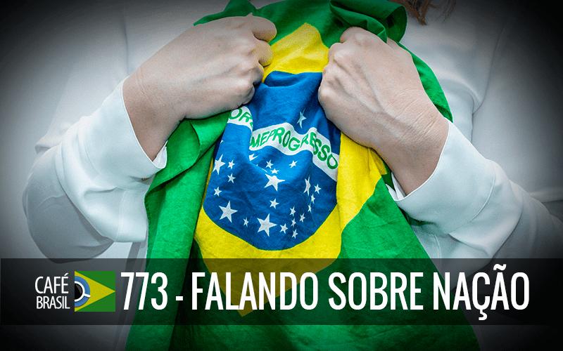 Imagem referente à: Café Brasil 773 – Falando sobre nação – Revisitado
