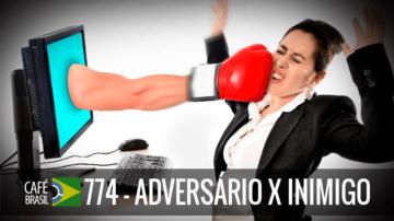 Café Brasil 774 – Adversário x Inimigo