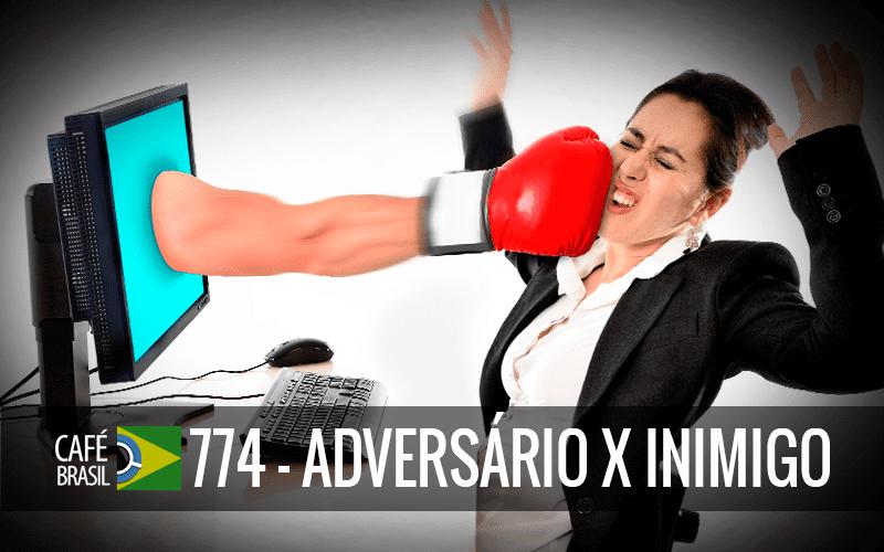 Imagem referente à: Café Brasil 774 – Adversário x Inimigo