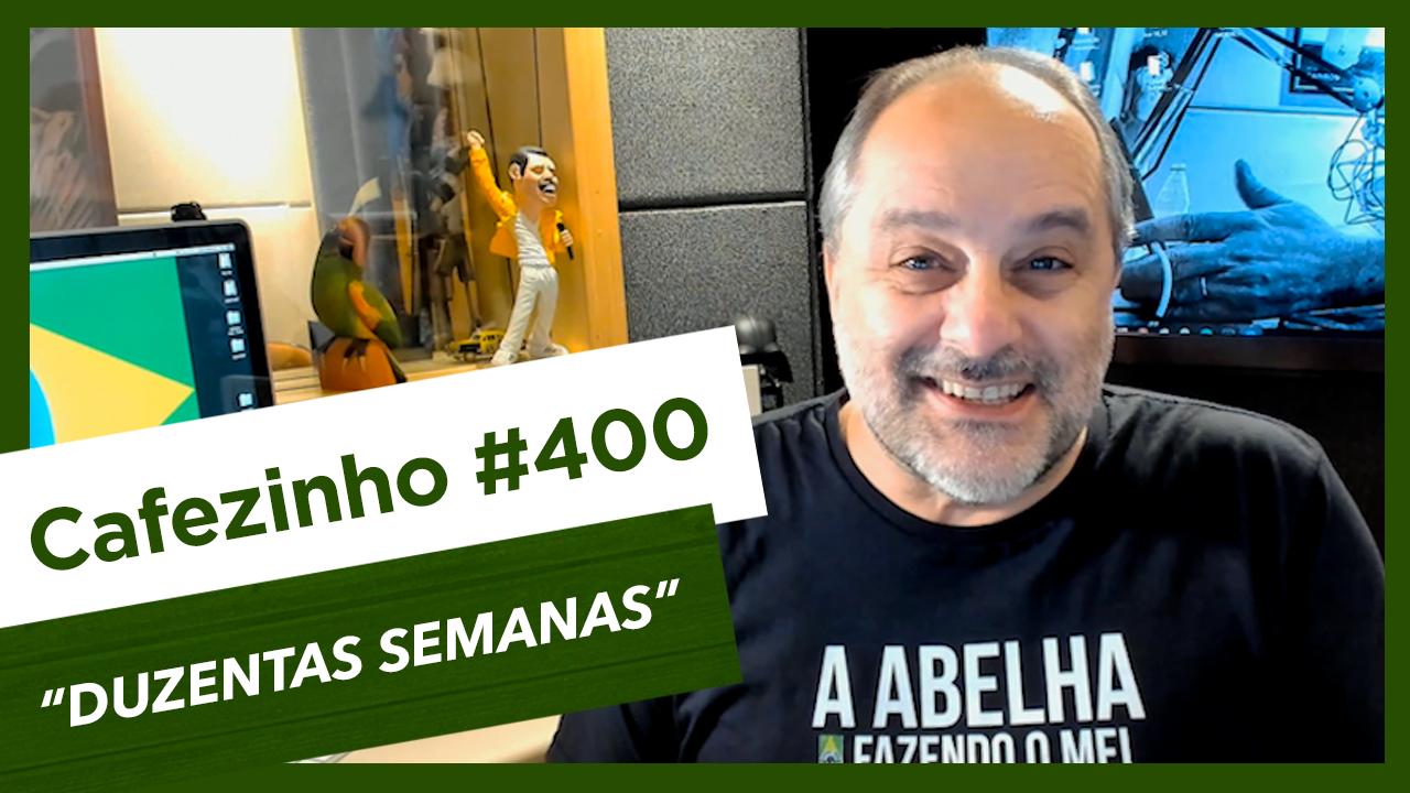 Cafezinho 400 – Duzentas semanas