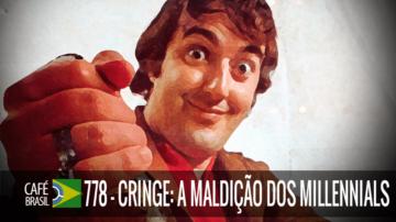Café Brasil 778 – Cringe: a maldição dos Millennials