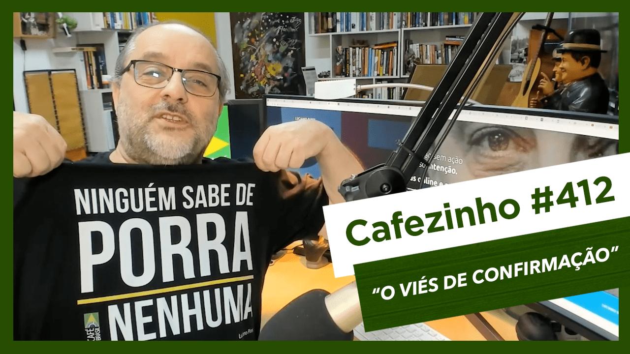 Cafezinho 412 – O viés de confirmação
