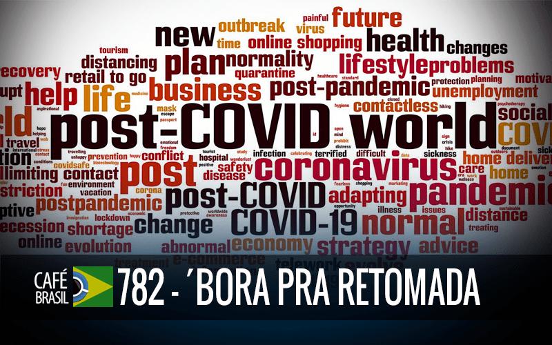 Café Brasil 782 – Bora Pra Retomada