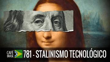 Café Brasil 781 – Stalinismo tecnológico
