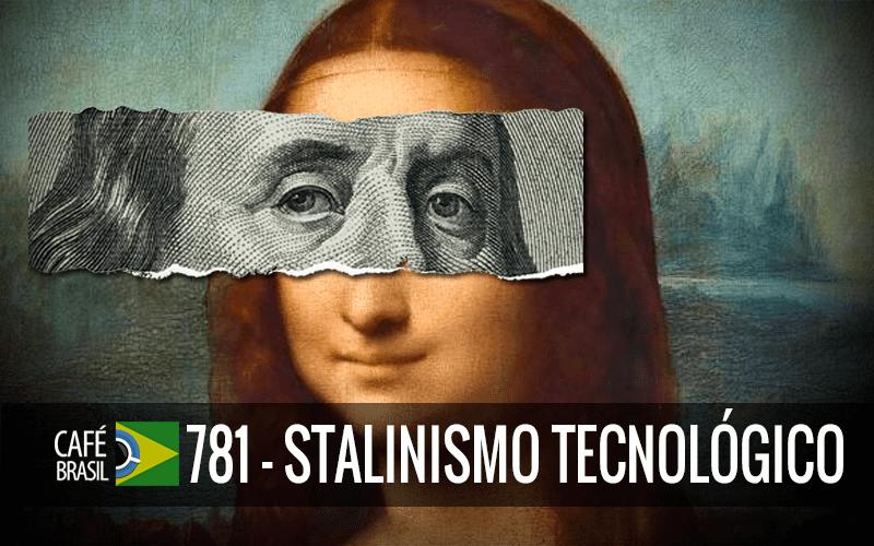 Imagem referente à: Café Brasil 781 – Stalinismo tecnológico