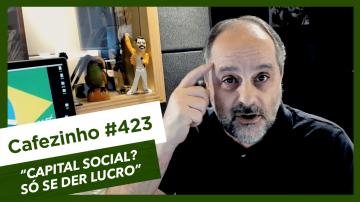Cafezinho 423 – Capital social? Só se der lucro.