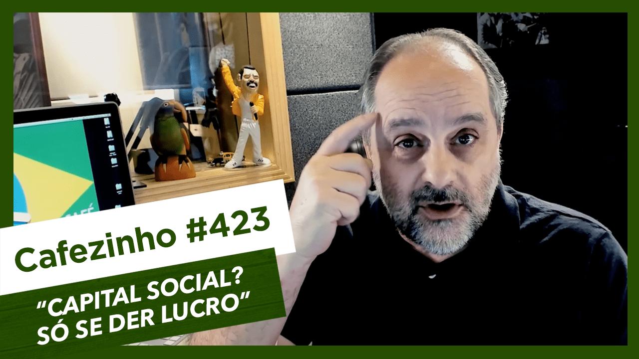 Imagem referente à: Cafezinho 423 – Capital social? Só se der lucro.