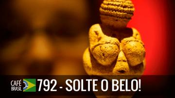 Café Brasil 792 – Solte o belo!