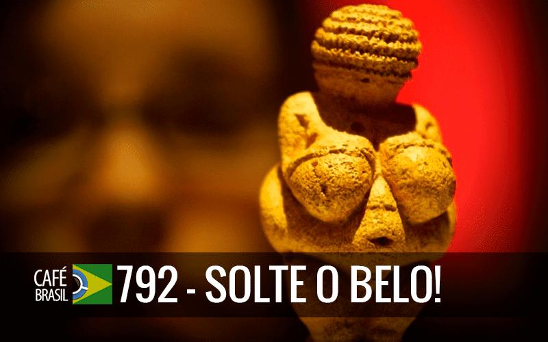 Imagem referente à: Café Brasil 792 – Solte o belo!